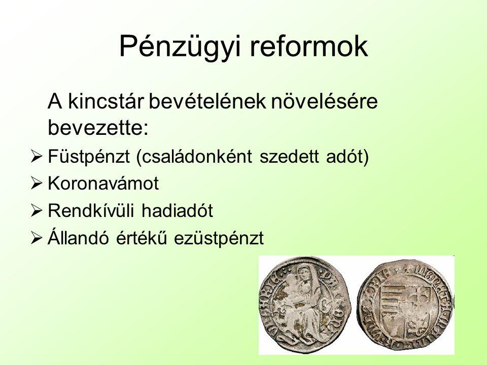 Pénzügyi reformok A kincstár bevételének növelésére bevezette:  Füstpénzt (családonként szedett adót)  Koronavámot  Rendkívüli hadiadót  Állandó értékű ezüstpénzt