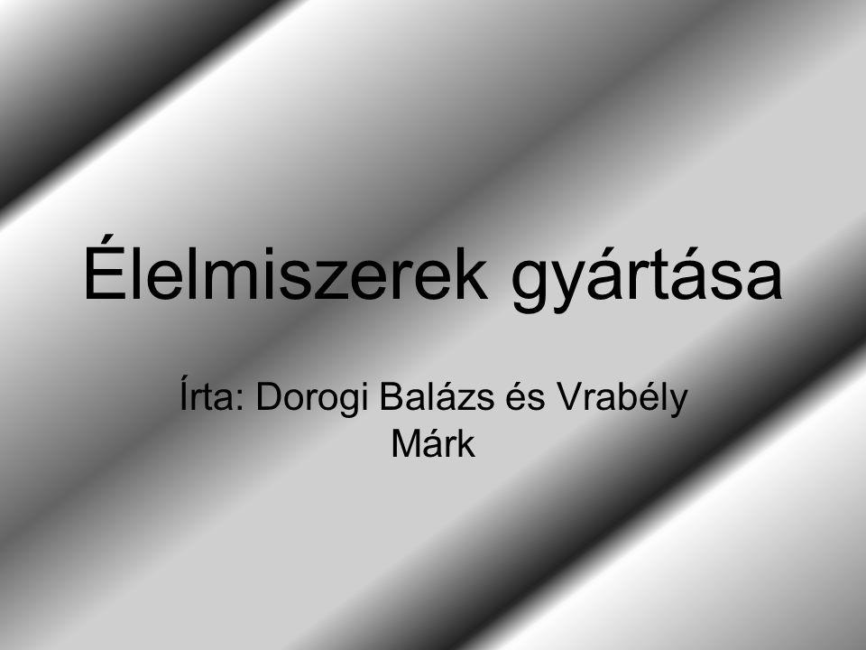 Élelmiszerek gyártása Írta: Dorogi Balázs és Vrabély Márk
