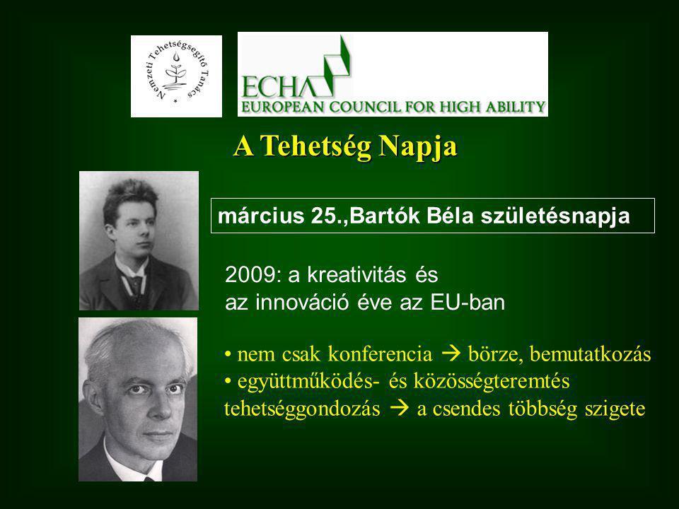 A Tehetség Napja március 25.,Bartók Béla születésnapja 2009: a kreativitás és az innováció éve az EU-ban nem csak konferencia  börze, bemutatkozás együttműködés- és közösségteremtés tehetséggondozás  a csendes többség szigete