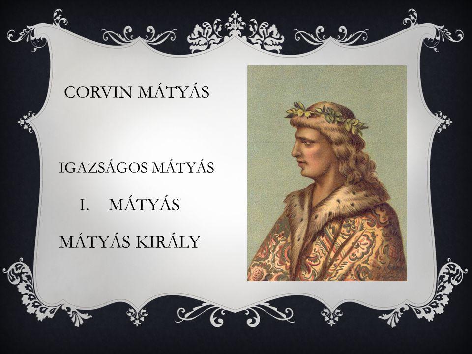 CORVIN MÁTYÁS IGAZSÁGOS MÁTYÁS I.MÁTYÁS MÁTYÁS KIRÁLY