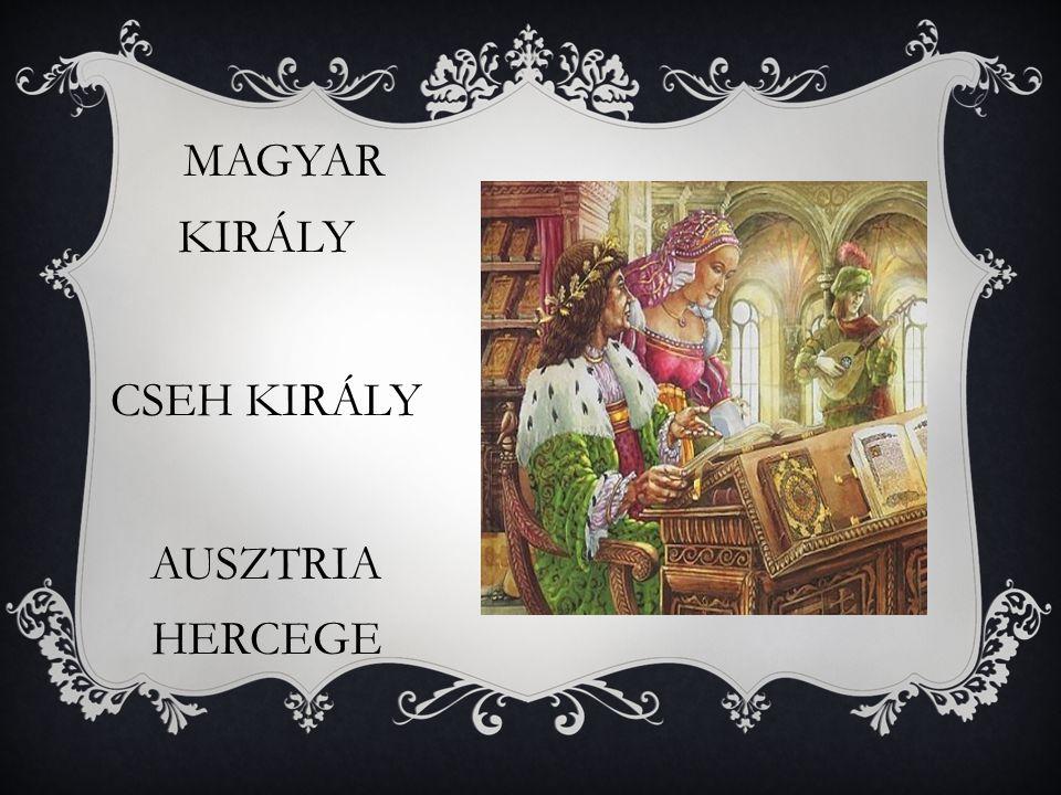 MAGYAR KIRÁLY CSEH KIRÁLY AUSZTRIA HERCEGE