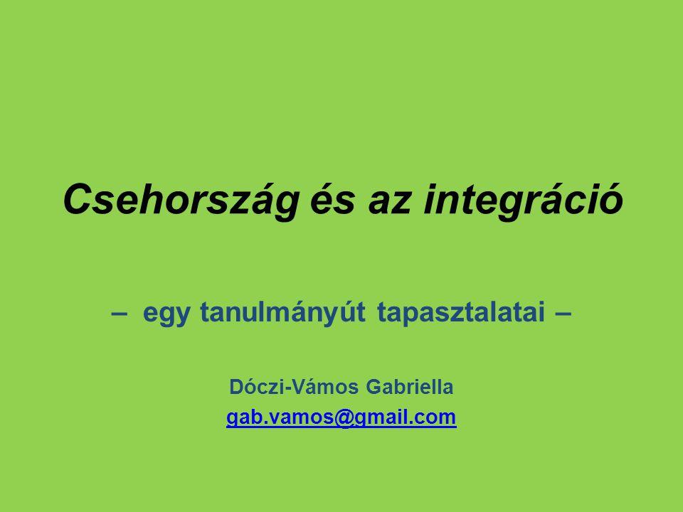 Csehország és az integráció – egy tanulmányút tapasztalatai – Dóczi-Vámos Gabriella gab.vamos@gmail.com