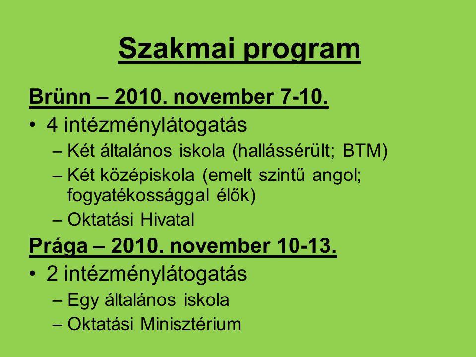 Szakmai program Brünn – 2010. november 7-10. 4 intézménylátogatás –Két általános iskola (hallássérült; BTM) –Két középiskola (emelt szintű angol; fogy