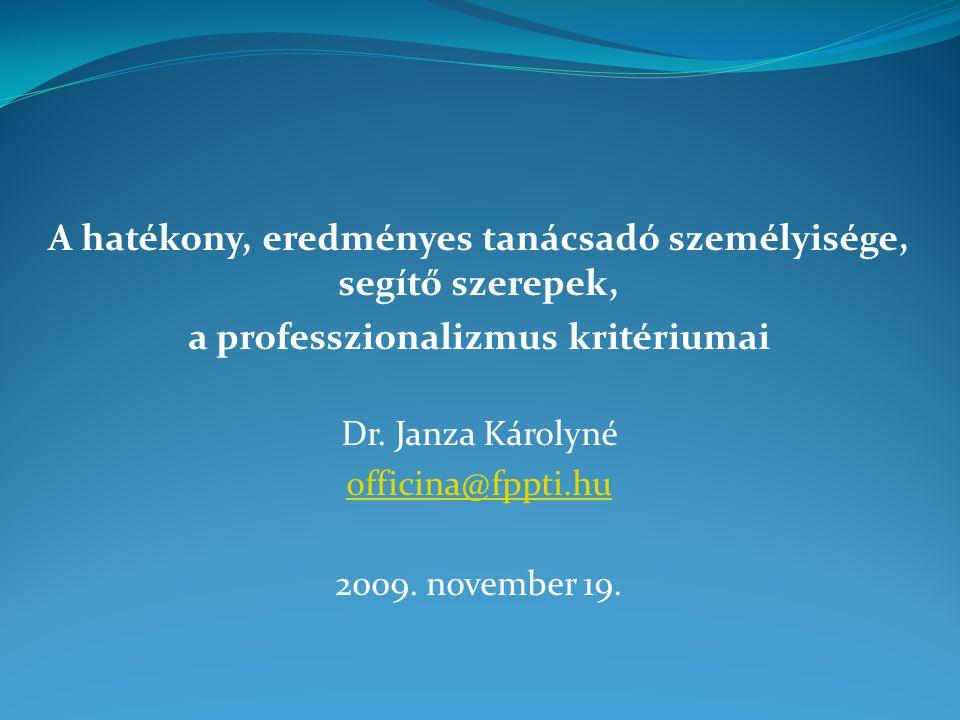 A hatékony, eredményes tanácsadó személyisége, segítő szerepek, a professzionalizmus kritériumai Dr.