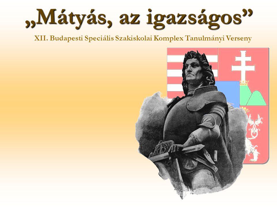 """""""Mátyás, az igazságos"""" XII. Budapesti Speciális Szakiskolai Komplex Tanulmányi Verseny"""