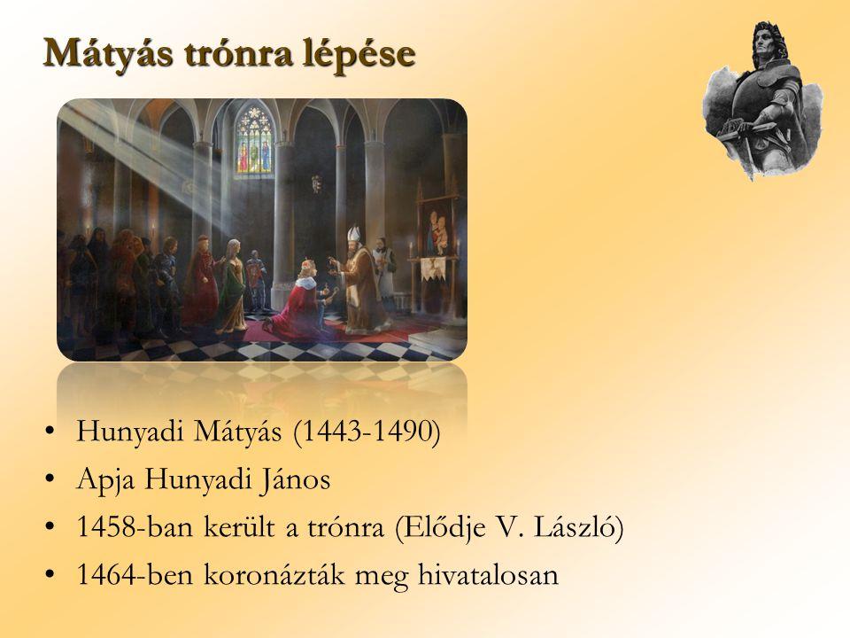 Hunyadi Mátyás (1443-1490) Apja Hunyadi János 1458-ban került a trónra (Elődje V. László) 1464-ben koronázták meg hivatalosan Mátyás trónra lépése