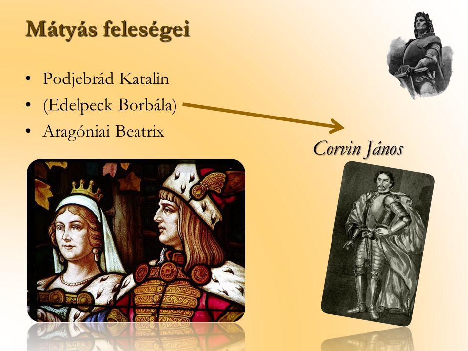 Podjebrád Katalin (Edelpeck Borbála) Aragóniai Beatrix Mátyás feleségei Corvin János