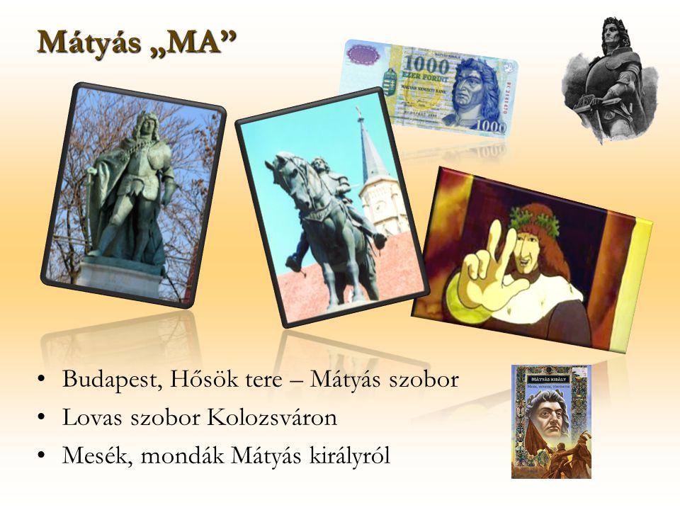 """Budapest, Hősök tere – Mátyás szobor Lovas szobor Kolozsváron Mesék, mondák Mátyás királyról Mátyás """"MA"""""""
