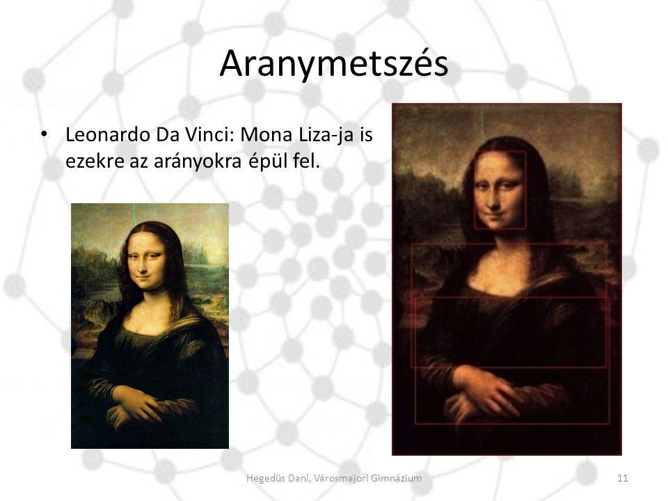 Aranymetszés Leonardo Da Vinci: Mona Liza-ja is ezekre az arányokra épül fel. 11Hegedüs Dani, Városmajori Gimnázium