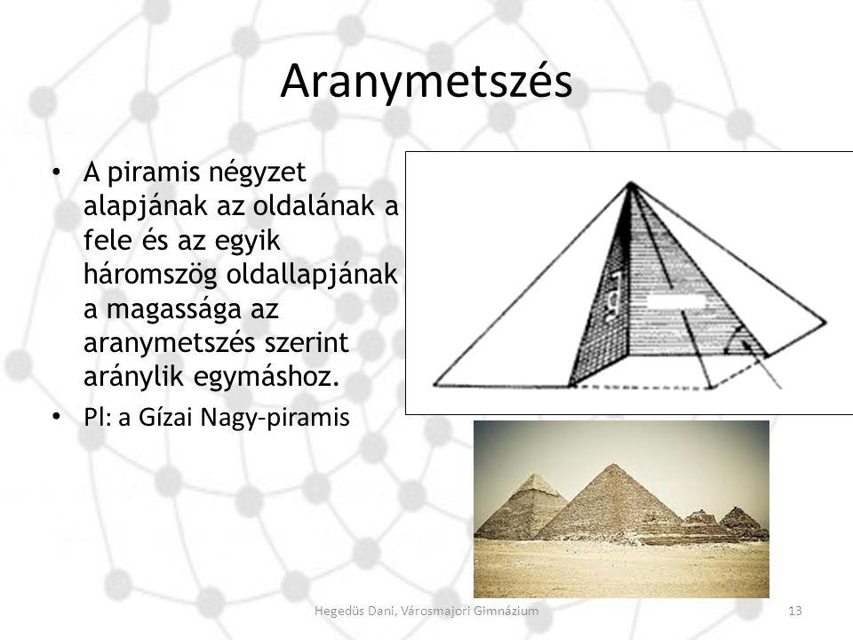 Aranymetszés A piramis négyzet alapjának az oldalának a fele és az egyik háromszög oldallapjának a magassága az aranymetszés szerint aránylik egymásho