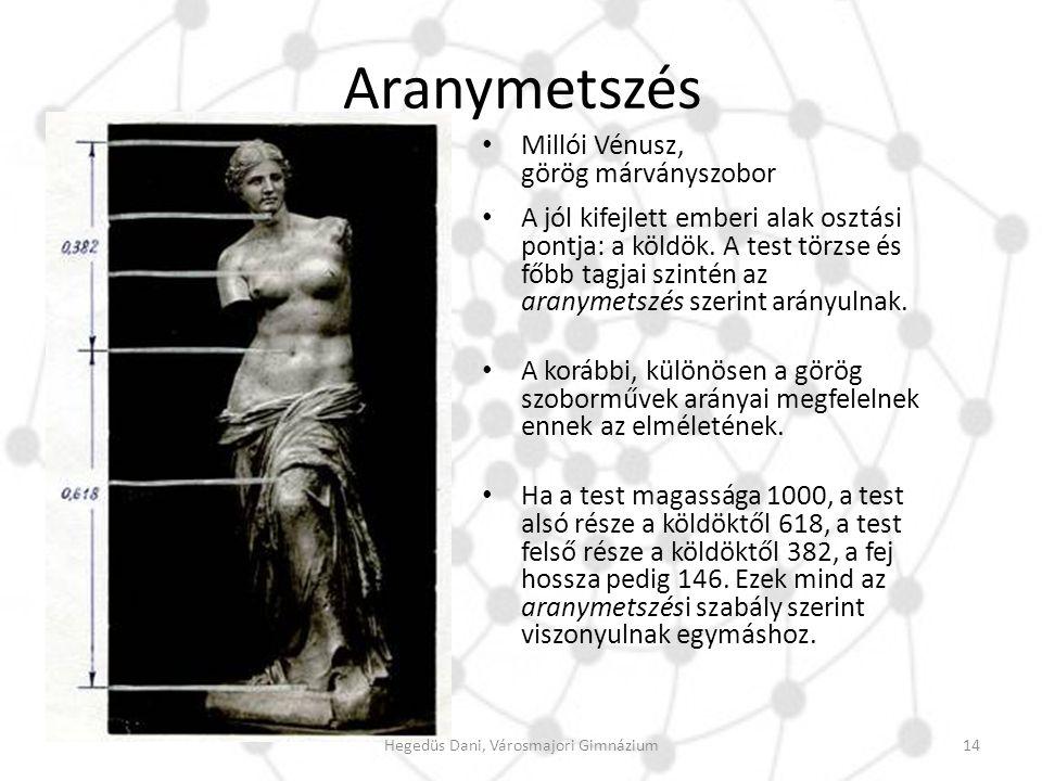 Aranymetszés Millói Vénusz, görög márványszobor A jól kifejlett emberi alak osztási pontja: a köldök. A test törzse és főbb tagjai szintén az aranymet
