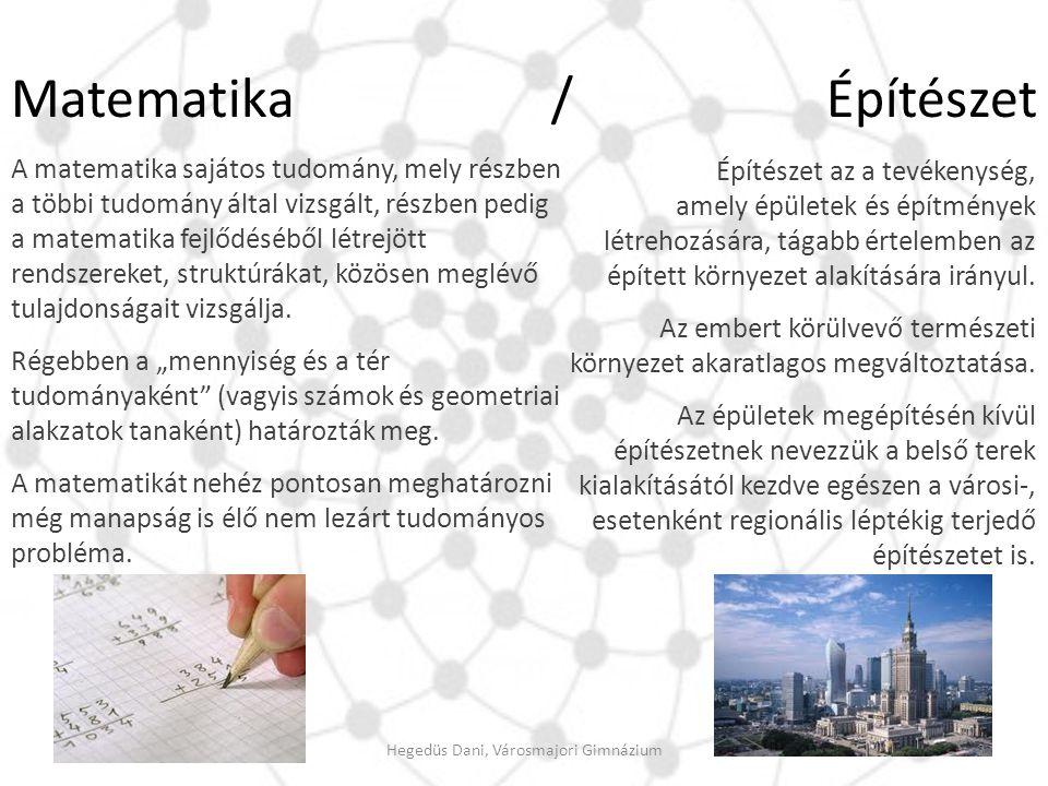 Matematika / Építészet A matematika sajátos tudomány, mely részben a többi tudomány által vizsgált, részben pedig a matematika fejlődéséből létrejött