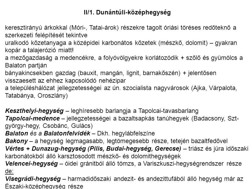 II/1. Dunántúli-középhegység keresztirányú árkokkal (Móri-, Tatai-árok) részekre tagolt óriási töréses redőteknő a szerkezeti felépítését tekintve ura