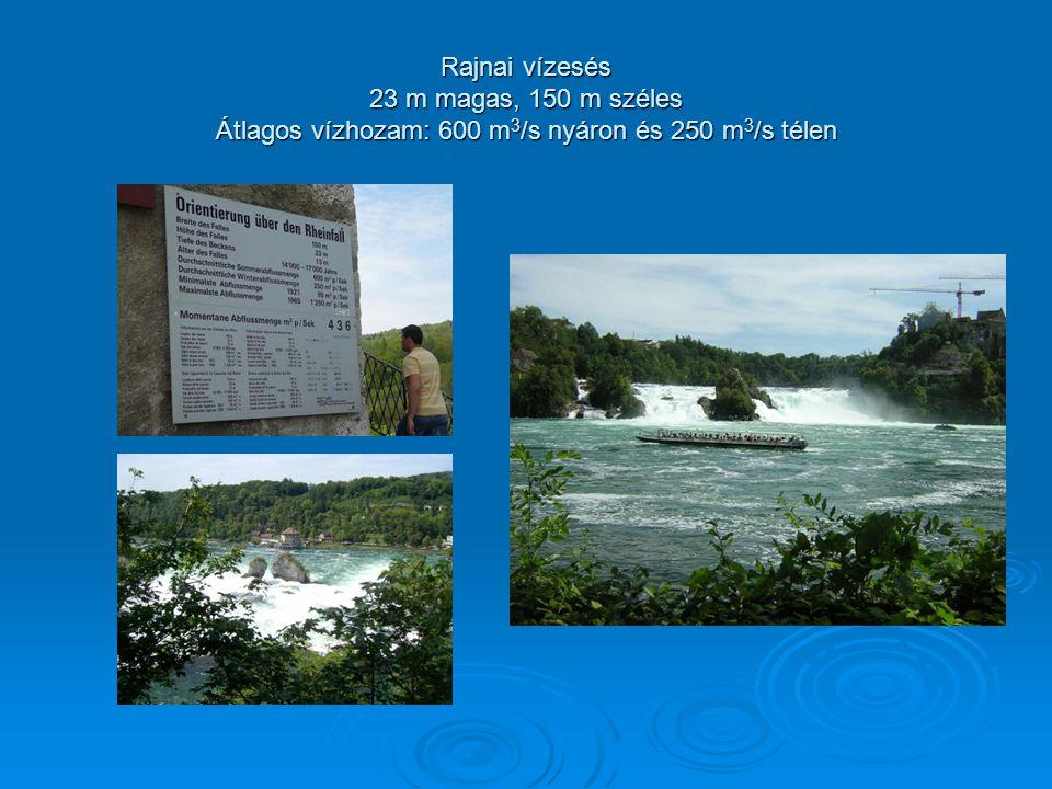 Rajnai vízesés 23 m magas, 150 m széles Átlagos vízhozam: 600 m 3 /s nyáron és 250 m 3 /s télen