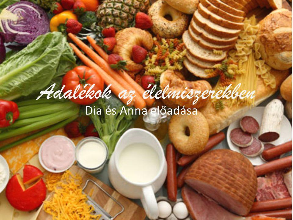 Adalékok az élelmiszerekben Dia és Anna előadása