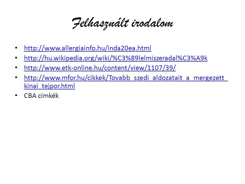 Felhasznált irodalom http://www.allergiainfo.hu/inda20ea.html http://hu.wikipedia.org/wiki/%C3%89lelmiszeradal%C3%A9k http://www.etk-online.hu/content/view/1107/39/ http://www.mfor.hu/cikkek/Tovabb_szedi_aldozatait_a_mergezett_ kinai_tejpor.html http://www.mfor.hu/cikkek/Tovabb_szedi_aldozatait_a_mergezett_ kinai_tejpor.html CBA cimkék