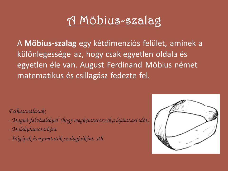 A Möbius-szalag A Möbius-szalag egy kétdimenziós felület, aminek a különlegessége az, hogy csak egyetlen oldala és egyetlen éle van. August Ferdinand
