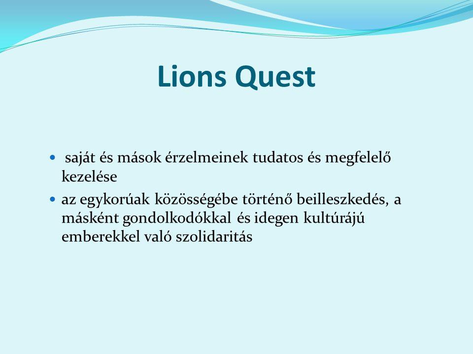 Lions Quest önmagával és a közösséggel szembeni kritika kialakítása = a negatív csoportkényszernek könnyebben tudjanak ellenállni a szenvedélybetegségeknek ellenálló erős személyiség
