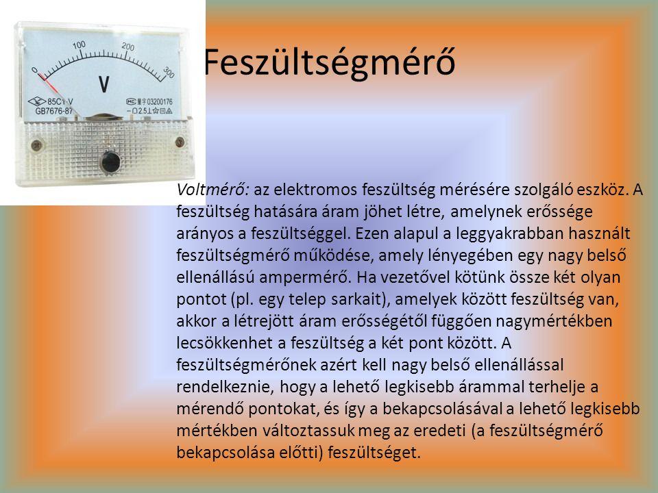 Feszültségmérő Voltmérő: az elektromos feszültség mérésére szolgáló eszköz. A feszültség hatására áram jöhet létre, amelynek erőssége arányos a feszül