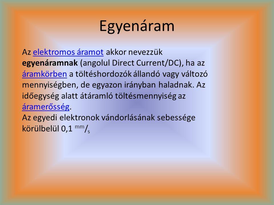 Egyenáram Az elektromos áramot akkor nevezzük egyenáramnak (angolul Direct Current/DC), ha az áramkörben a töltéshordozók állandó vagy változó mennyis