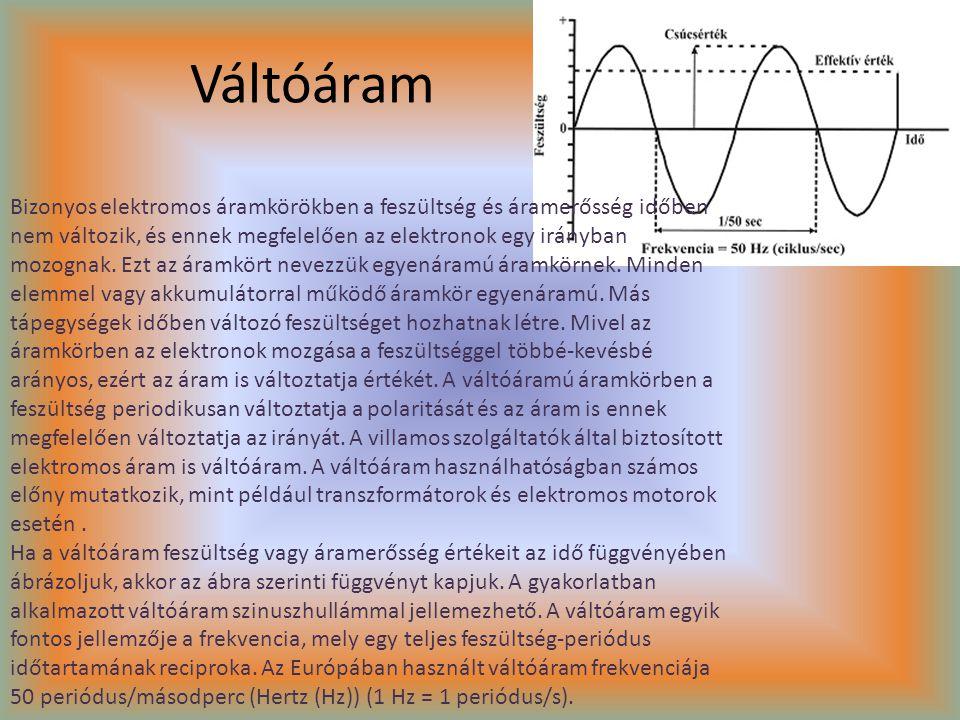 Váltóáram Bizonyos elektromos áramkörökben a feszültség és áramerősség időben nem változik, és ennek megfelelően az elektronok egy irányban mozognak.