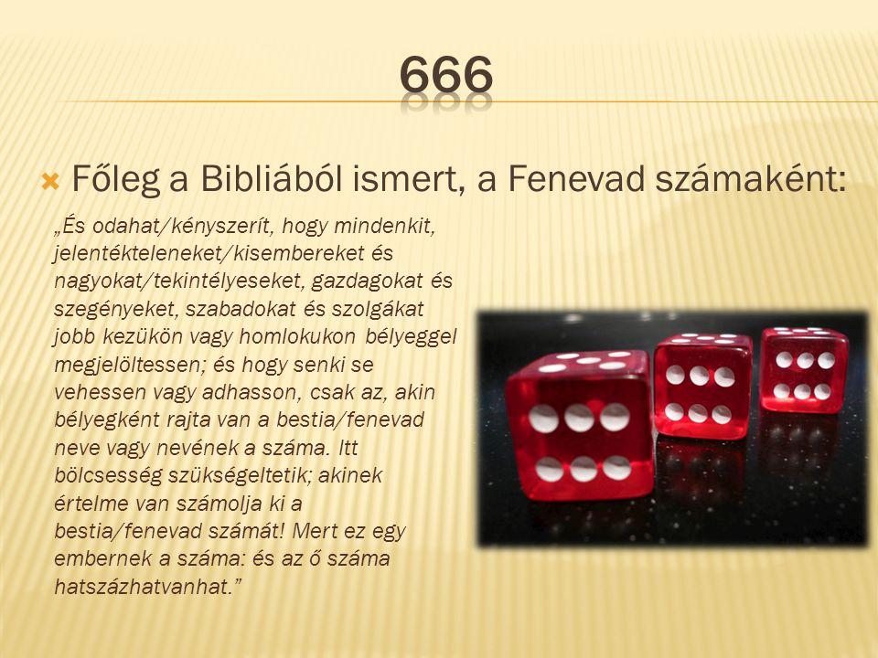 """ Főleg a Bibliából ismert, a Fenevad számaként: """"És odahat/kényszerít, hogy mindenkit, jelentékteleneket/kisembereket és nagyokat/tekintélyeseket, ga"""