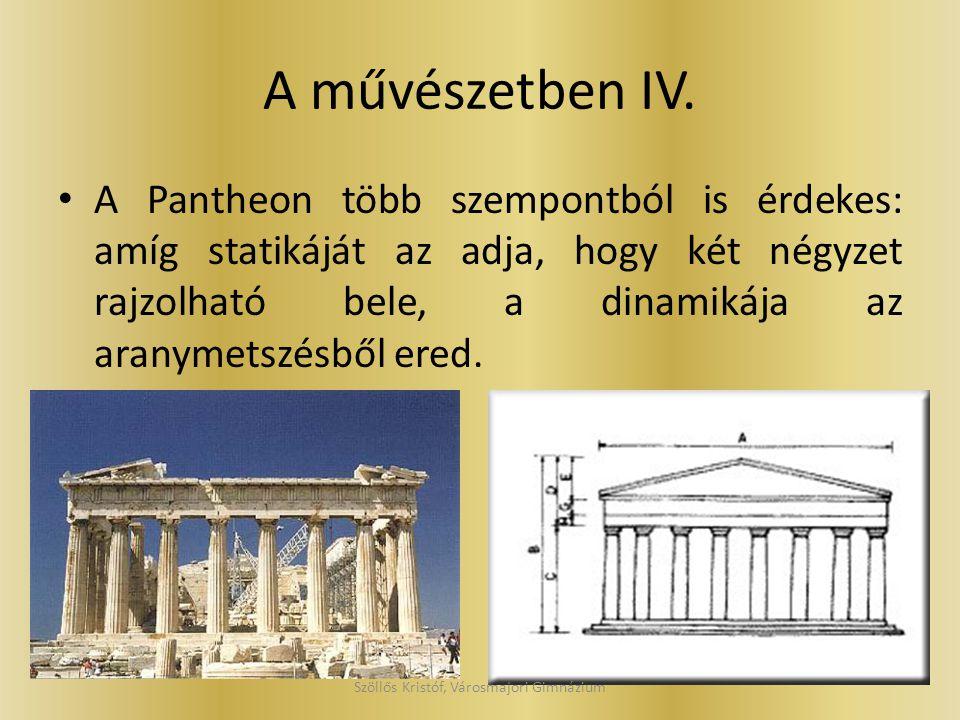 A művészetben IV. A Pantheon több szempontból is érdekes: amíg statikáját az adja, hogy két négyzet rajzolható bele, a dinamikája az aranymetszésből e