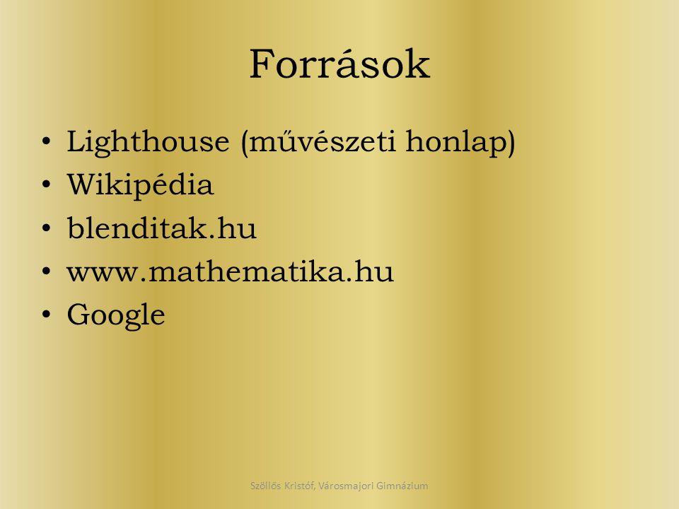 Források Lighthouse (művészeti honlap) Wikipédia blenditak.hu www.mathematika.hu Google Szöllős Kristóf, Városmajori Gimnázium