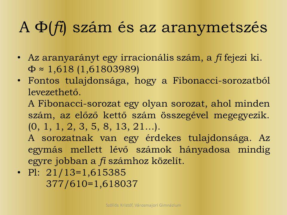 A Φ( fi ) szám és az aranymetszés Az aranyarányt egy irracionális szám, a fi fejezi ki. Φ ≈ 1,618 (1,61803989) Fontos tulajdonsága, hogy a Fibonacci-s