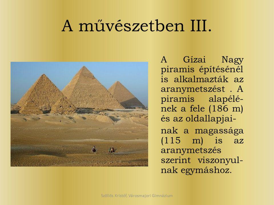 A művészetben III. A Gízai Nagy piramis építésénél is alkalmazták az aranymetszést. A piramis alapélé- nek a fele (186 m) és az oldallapjai- nak a mag