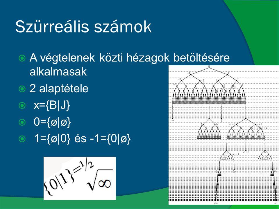 Szürreális számok  A végtelenek közti hézagok betöltésére alkalmasak  2 alaptétele  x={B|J}  0={ø|ø}  1={ø|0} és -1={0|ø}