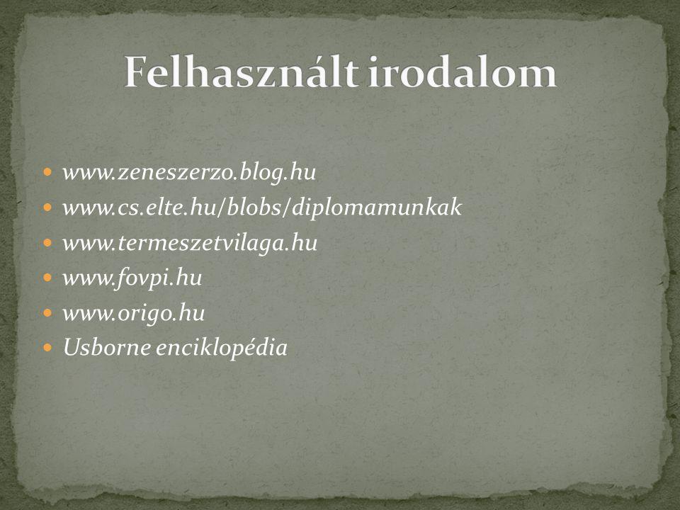 www.zeneszerzo.blog.hu www.cs.elte.hu/blobs/diplomamunkak www.termeszetvilaga.hu www.fovpi.hu www.origo.hu Usborne enciklopédia