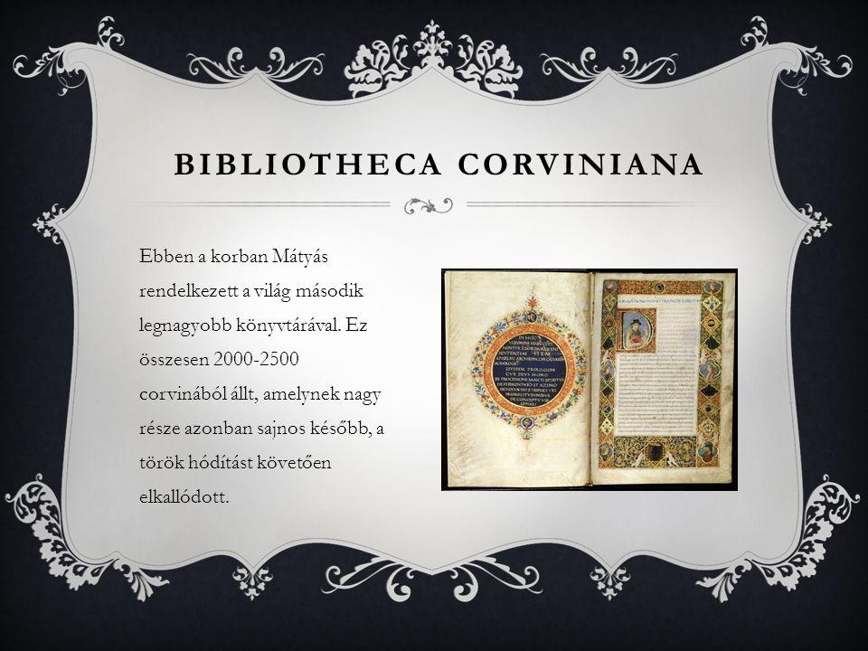 Ebben a korban Mátyás rendelkezett a világ második legnagyobb könyvtárával. Ez összesen 2000-2500 corvinából állt, amelynek nagy része azonban sajnos