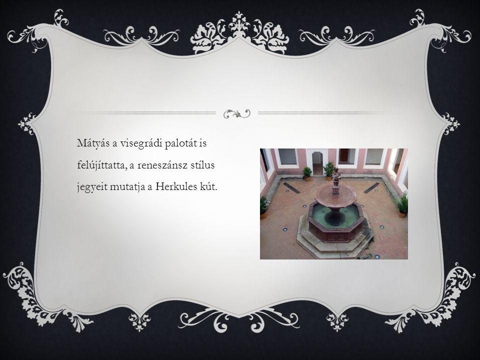 Mátyás a visegrádi palotát is felújíttatta, a reneszánsz stílus jegyeit mutatja a Herkules kút.