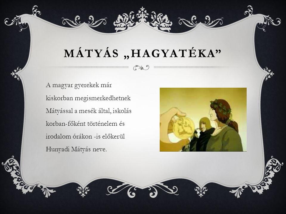 A magyar gyerekek már kiskorban megismerkedhetnek Mátyással a mesék által, iskolás korban-főként történelem és irodalom órákon -is előkerül Hunyadi Má