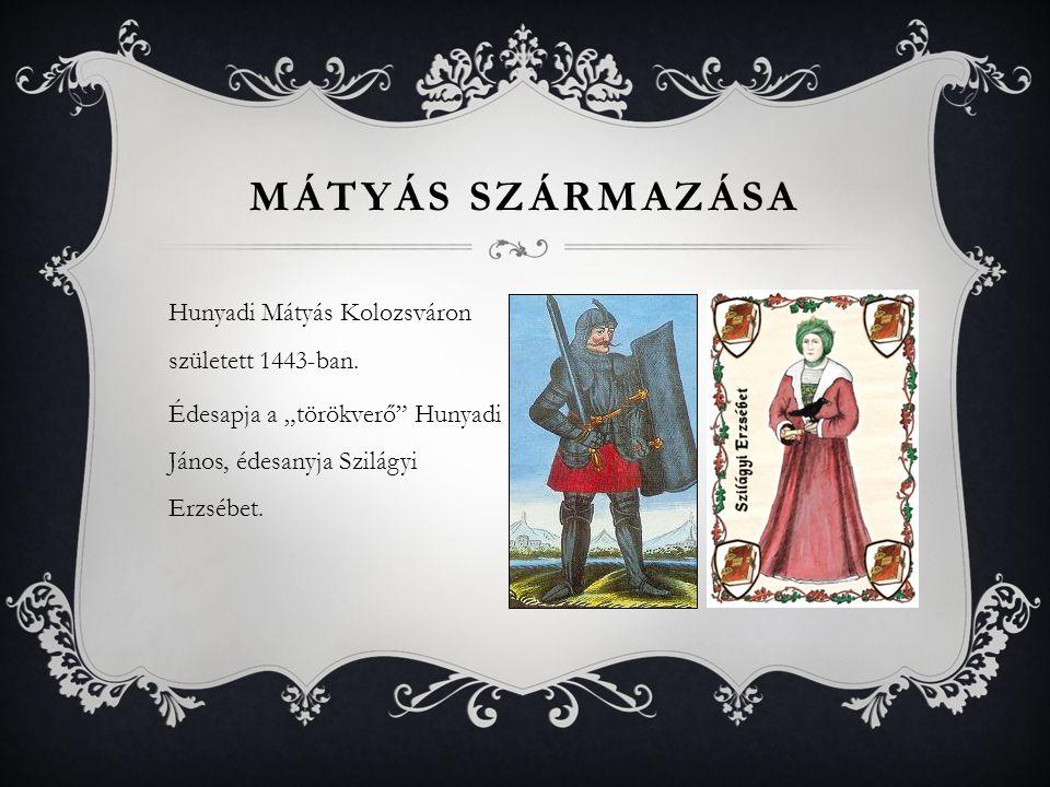 """Hunyadi Mátyás Kolozsváron született 1443-ban. Édesapja a """"törökverő"""" Hunyadi János, édesanyja Szilágyi Erzsébet. MÁTYÁS SZÁRMAZÁSA"""