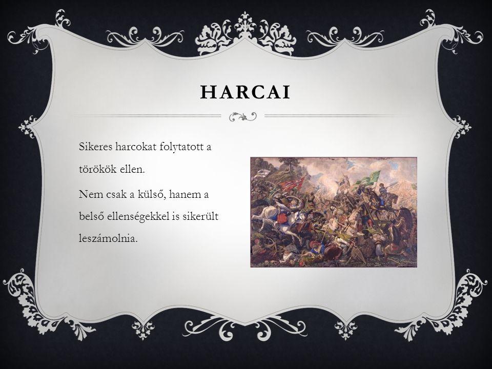 Sikeres harcokat folytatott a törökök ellen. Nem csak a külső, hanem a belső ellenségekkel is sikerült leszámolnia. HARCAI