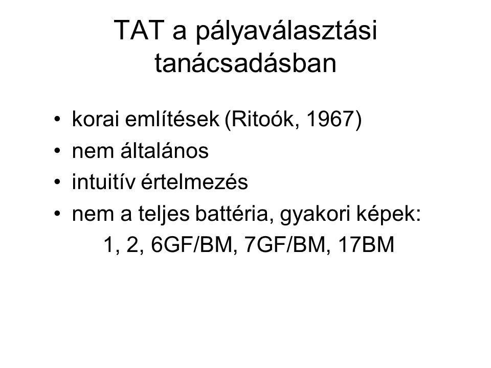 TAT a pályaválasztási tanácsadásban korai említések (Ritoók, 1967) nem általános intuitív értelmezés nem a teljes battéria, gyakori képek: 1, 2, 6GF/BM, 7GF/BM, 17BM