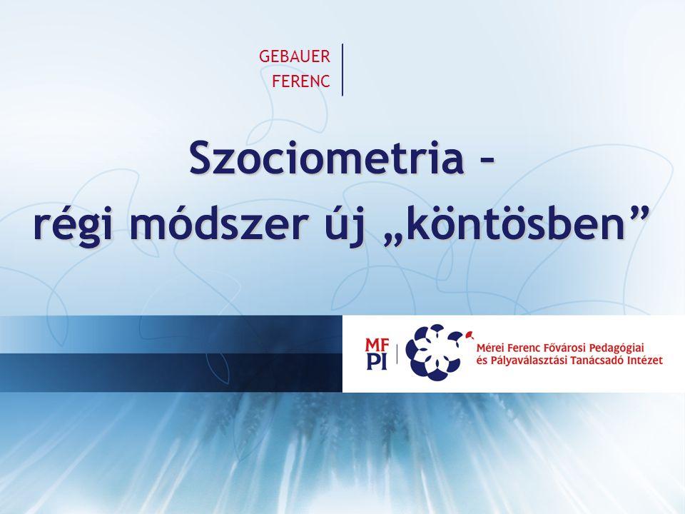 """Szociometria – régi módszer új """"köntösben"""" GEBAUER FERENC"""