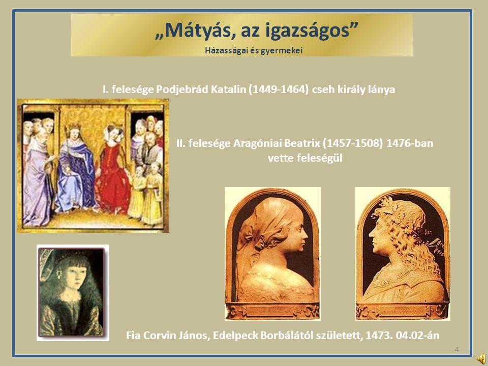 """""""Mátyás, az igazságos Házasságai és gyermekei 4 I."""