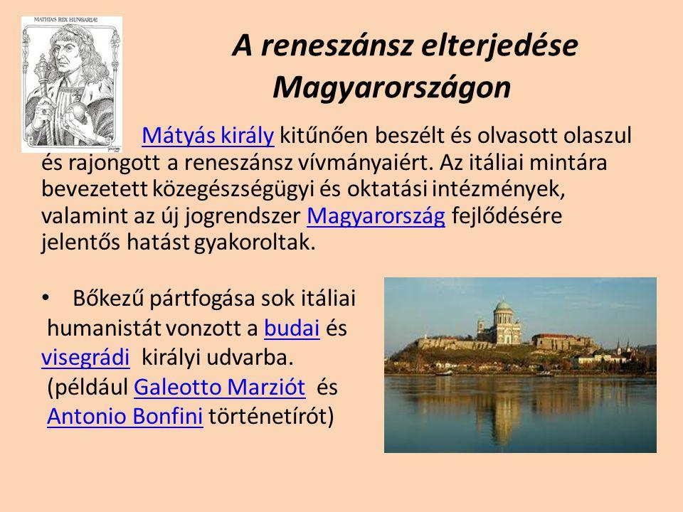 A reneszánsz elterjedése Magyarországon Mátyás igazi reneszánsz ember volt. Előbbre valónak tartotta az élet szeretetét, a művészeteket, mint a háború