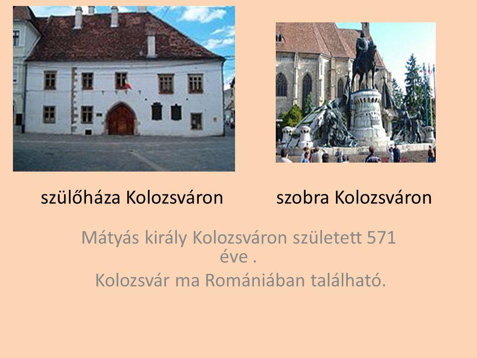 szülőháza Kolozsváron szobra Kolozsváron Mátyás király Kolozsváron született 571 éve.
