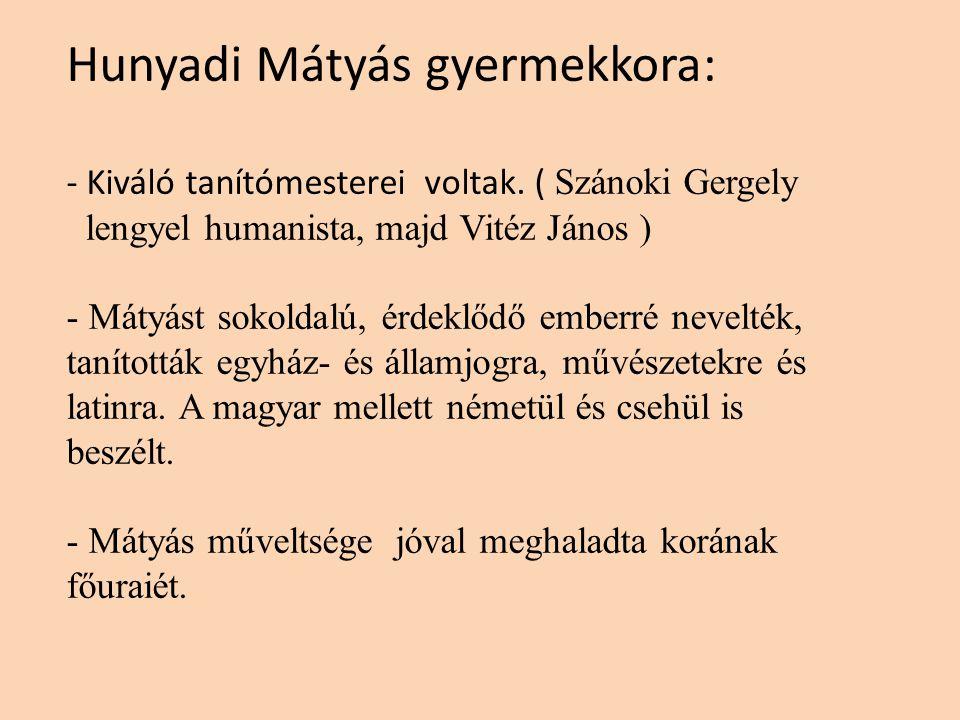 Hunyadi Mátyás gyermekkora: - Kiváló tanítómesterei voltak.