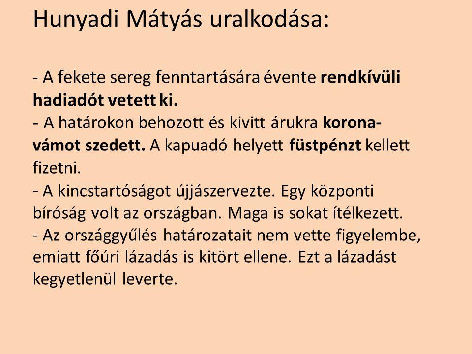 Hunyadi Mátyás uralkodása: - A fekete sereg fenntartására évente rendkívüli hadiadót vetett ki.
