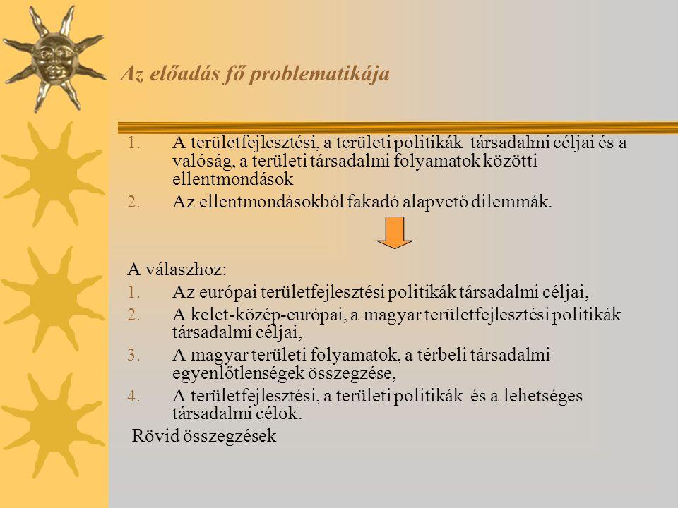 Az előadás fő problematikája 1. A területfejlesztési, a területi politikák társadalmi céljai és a valóság, a területi társadalmi folyamatok közötti el