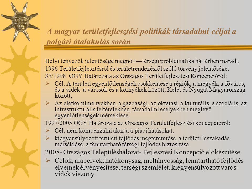 A magyar területfejlesztési politikák társadalmi céljai a polgári átalakulás során Helyi tényezők jelentősége megnőtt—térségi problematika háttérben m