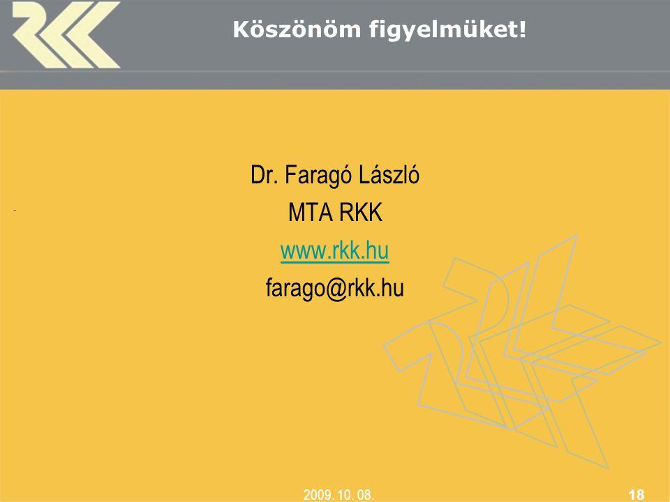 , 2009. 10. 08. 18 Köszönöm figyelmüket! Dr. Faragó László MTA RKK www.rkk.hu farago@rkk.hu