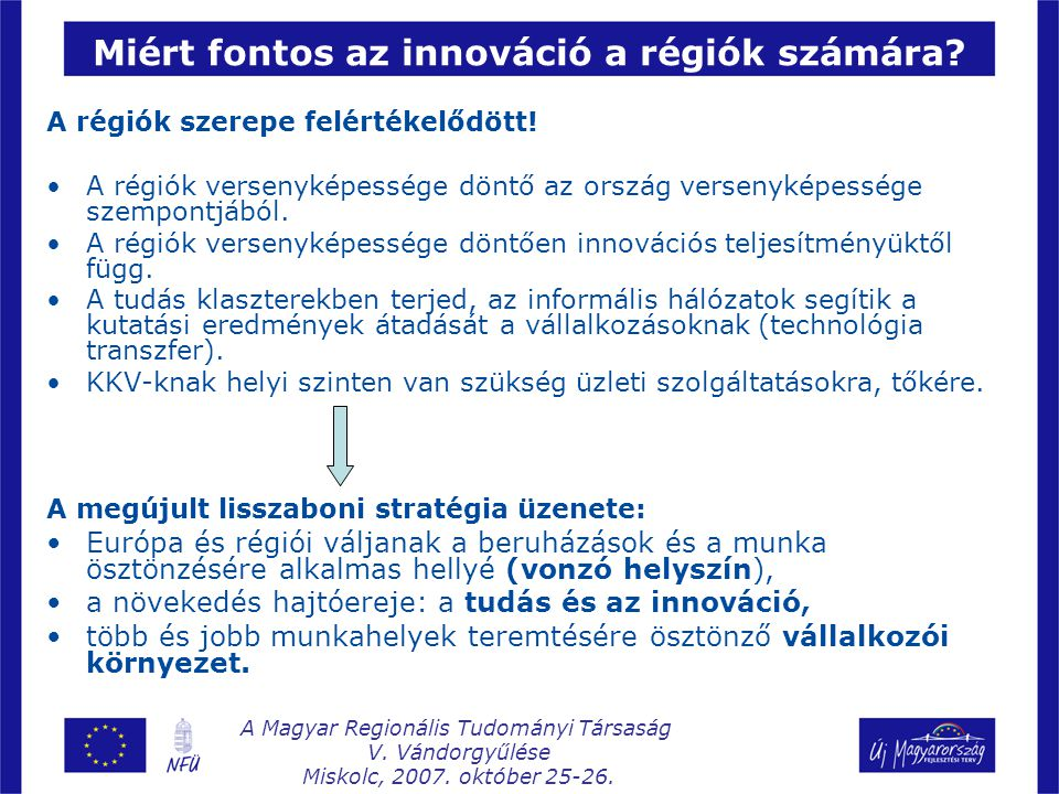 A kihívásokra válasz: Innováció a kohéziós politikában Cél: A kutatások és az innovációs hálózatok megerősítésével ösztönözni az innovációt és a tudás-alapú gazdaság növekedését.