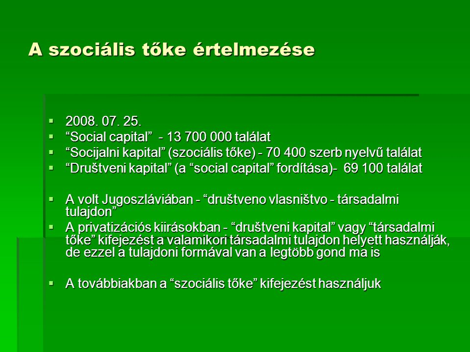 """A szociális tőke értelmezése  2008. 07. 25.  """"Social capital"""" - 13 700 000 találat  """"Socijalni kapital"""" (szociális tőke) - 70 400 szerb nyelvű talá"""