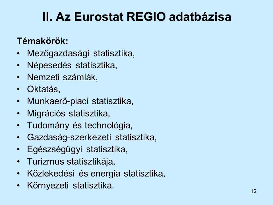12 II. Az Eurostat REGIO adatbázisa Témakörök: Mezőgazdasági statisztika, Népesedés statisztika, Nemzeti számlák, Oktatás, Munkaerő-piaci statisztika,